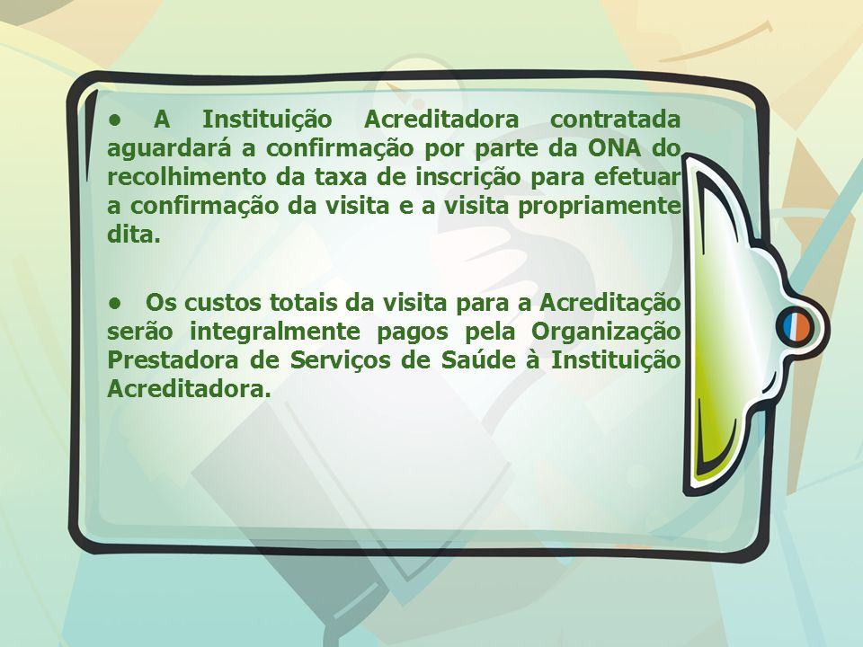A Instituição Acreditadora contratada aguardará a confirmação por parte da ONA do recolhimento da taxa de inscrição para efetuar a confirmação da visita e a visita propriamente dita.