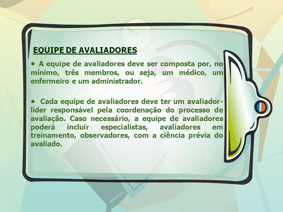 EQUIPE DE AVALIADORES A equipe de avaliadores deve ser composta por, no mínimo, três membros, ou seja, um médico, um enfermeiro e um administrador.