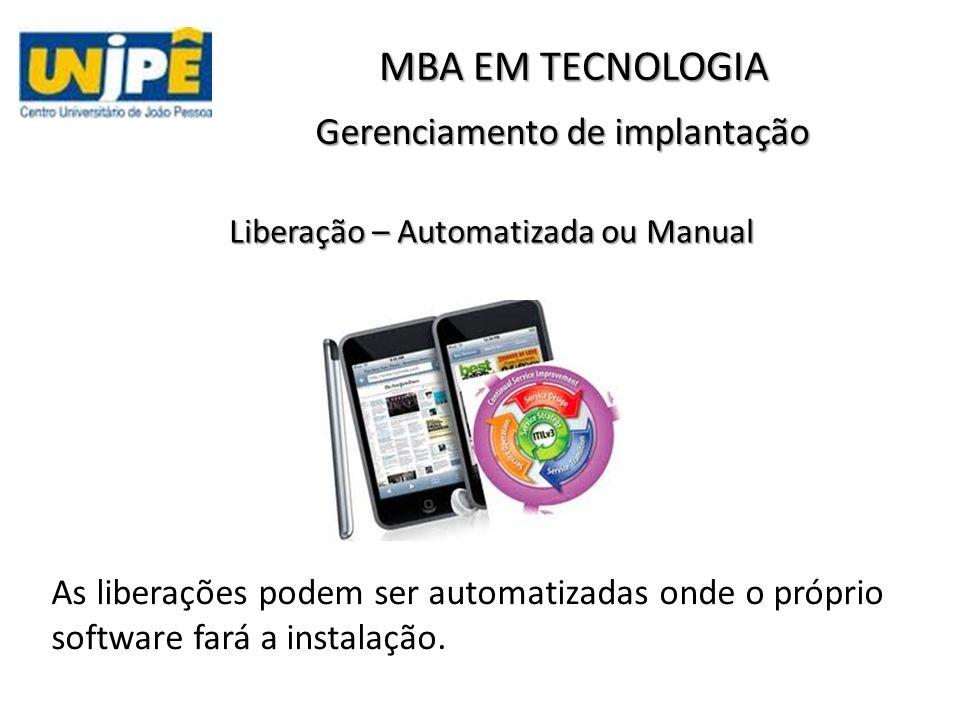 Gerenciamento de implantação As liberações podem ser automatizadas onde o próprio software fará a instalação. MBA EM TECNOLOGIA Liberação – Automatiza