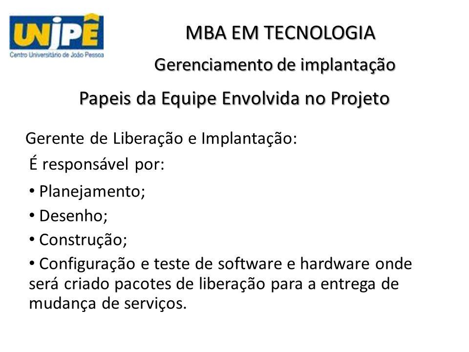 Gerenciamento de implantação MBA EM TECNOLOGIA Papeis da Equipe Envolvida no Projeto Gerente de Liberação e Implantação: É responsável por: Planejamen