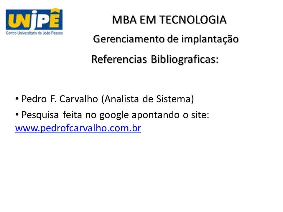 Gerenciamento de implantação MBA EM TECNOLOGIA Referencias Bibliograficas: Pedro F. Carvalho (Analista de Sistema) Pesquisa feita no google apontando