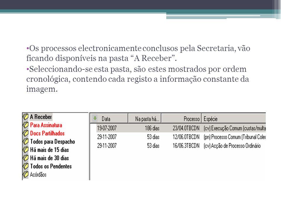 Os processos electronicamente conclusos pela Secretaria, vão ficando disponíveis na pasta A Receber. Seleccionando-se esta pasta, são estes mostrados