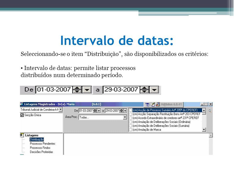Intervalo de datas: Seleccionando-se o item Distribuição, são disponibilizados os critérios: Intervalo de datas: permite listar processos distribuídos