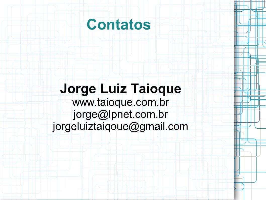 Contatos Jorge Luiz Taioque www.taioque.com.br jorge@lpnet.com.br jorgeluiztaiqoue@gmail.com