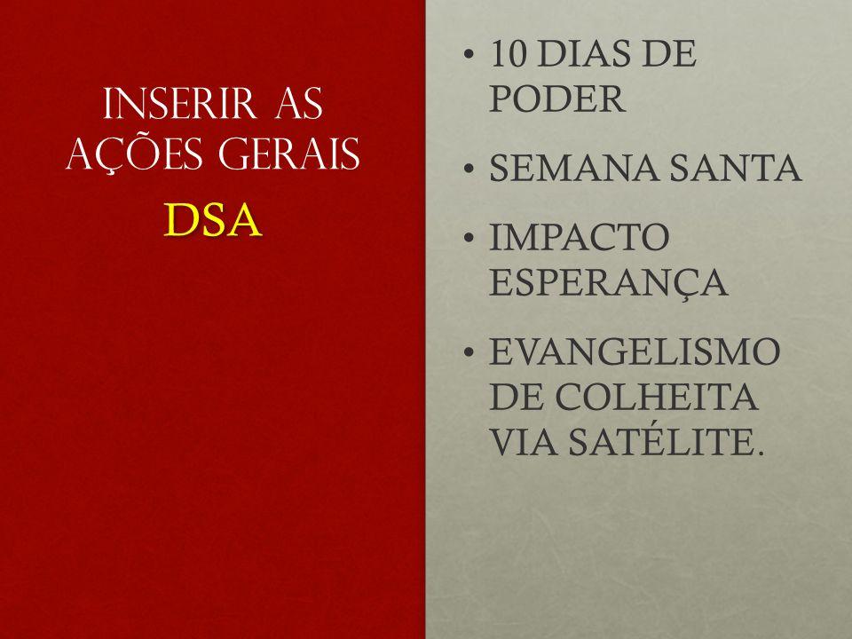 INSERIR AS AÇÕES GERAIS DSA 10 DIAS DE PODER SEMANA SANTA IMPACTO ESPERANÇA EVANGELISMO DE COLHEITA VIA SATÉLITE.