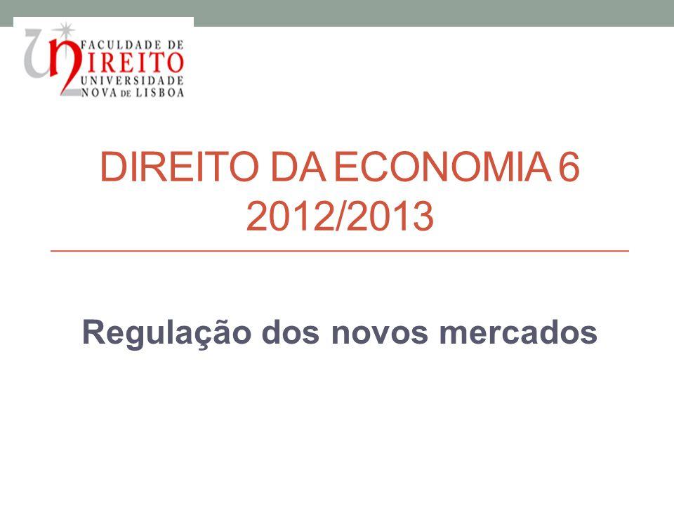 DIREITO DA ECONOMIA 6 2012/2013 Regulação dos novos mercados