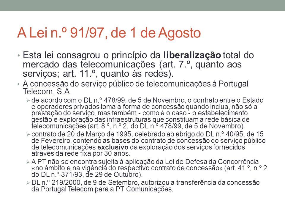 A Lei n.º 91/97, de 1 de Agosto Esta lei consagrou o princípio da liberalização total do mercado das telecomunicações (art. 7.º, quanto aos serviços;