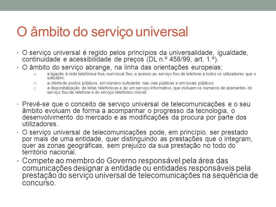 O âmbito do serviço universal O serviço universal é regido pelos princípios da universalidade, igualdade, continuidade e acessibilidade de preços (DL