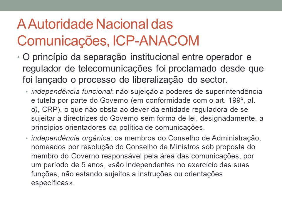 A Autoridade Nacional das Comunicações, ICP-ANACOM O princípio da separação institucional entre operador e regulador de telecomunicações foi proclamad