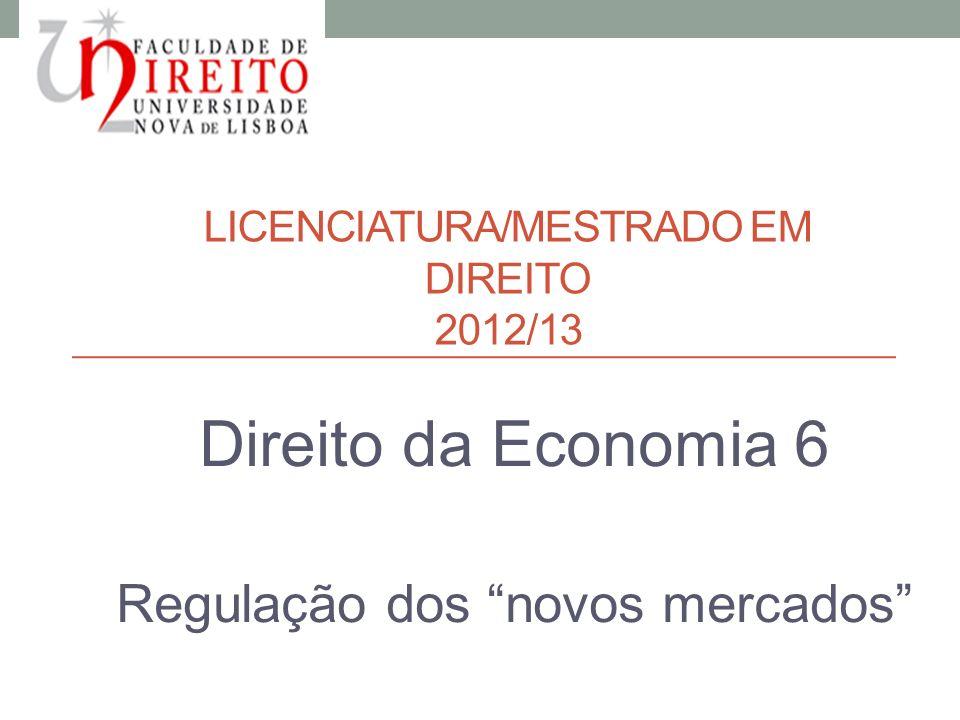 LICENCIATURA/MESTRADO EM DIREITO 2012/13 Direito da Economia 6 Regulação dos novos mercados 2