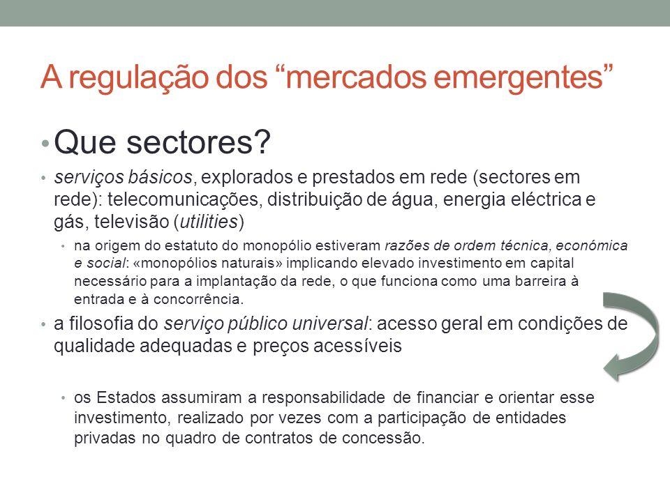 A regulação dos mercados emergentes Que sectores? serviços básicos, explorados e prestados em rede (sectores em rede): telecomunicações, distribuição
