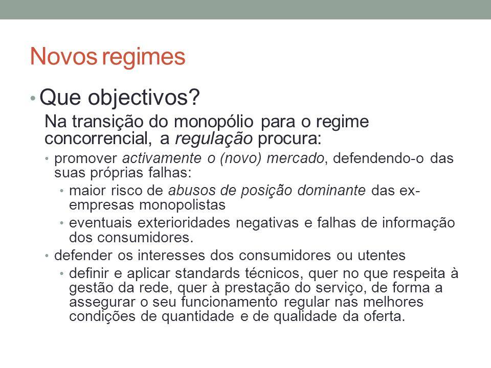 Novos regimes Que objectivos? Na transição do monopólio para o regime concorrencial, a regulação procura: promover activamente o (novo) mercado, defen