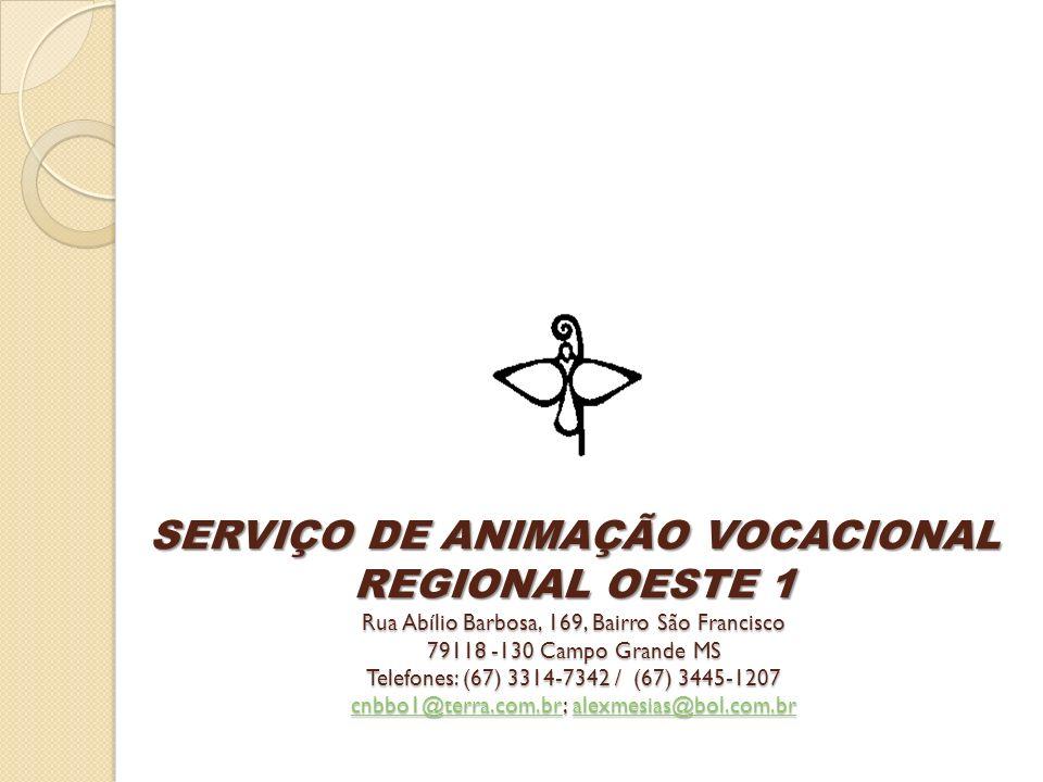 SERVIÇO DE ANIMAÇÃO VOCACIONAL REGIONAL OESTE 1 Rua Abílio Barbosa, 169, Bairro São Francisco 79118 -130 Campo Grande MS Telefones: (67) 3314-7342 / (