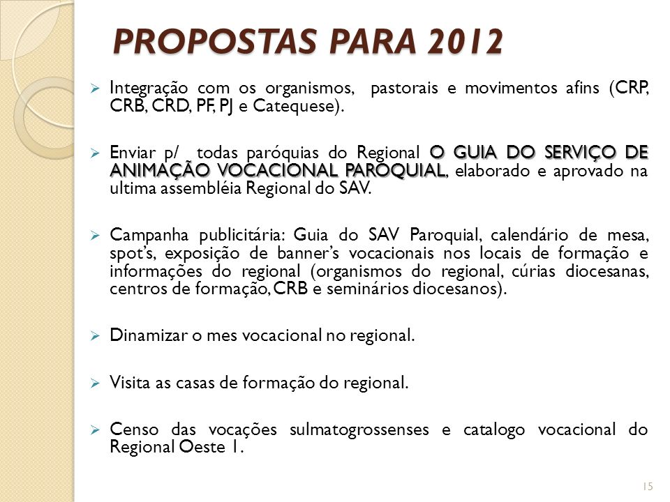 PROPOSTAS PARA 2012 Integração com os organismos, pastorais e movimentos afins (CRP, CRB, CRD, PF, PJ e Catequese). O GUIA DO SERVIÇO DE ANIMAÇÃO VOCA