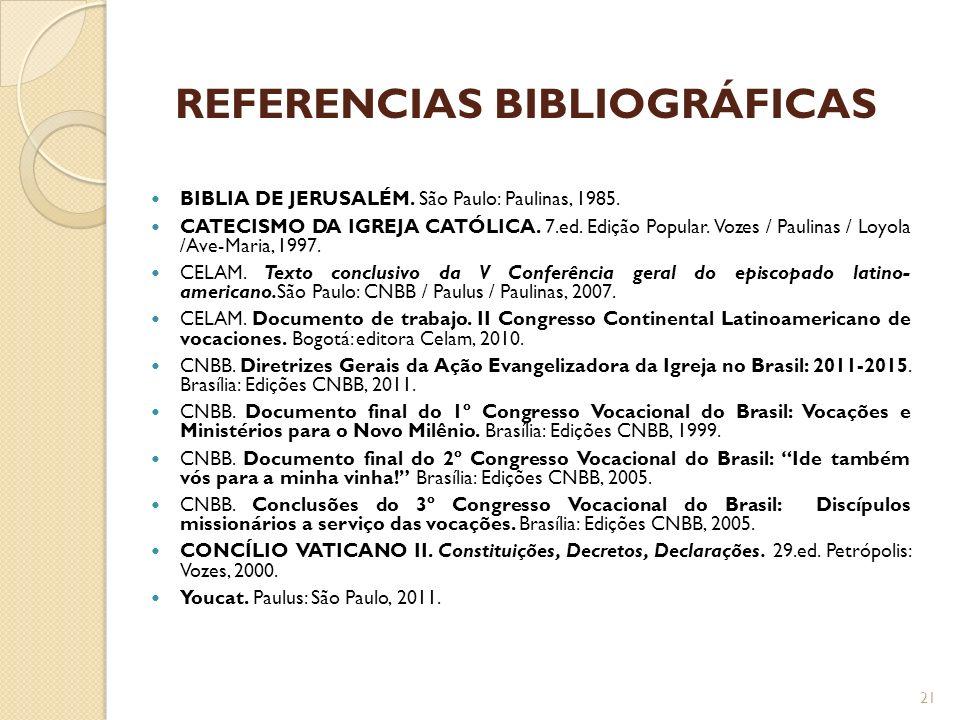 REFERENCIAS BIBLIOGRÁFICAS BIBLIA DE JERUSALÉM. São Paulo: Paulinas, 1985. CATECISMO DA IGREJA CATÓLICA. 7.ed. Edição Popular. Vozes / Paulinas / Loyo