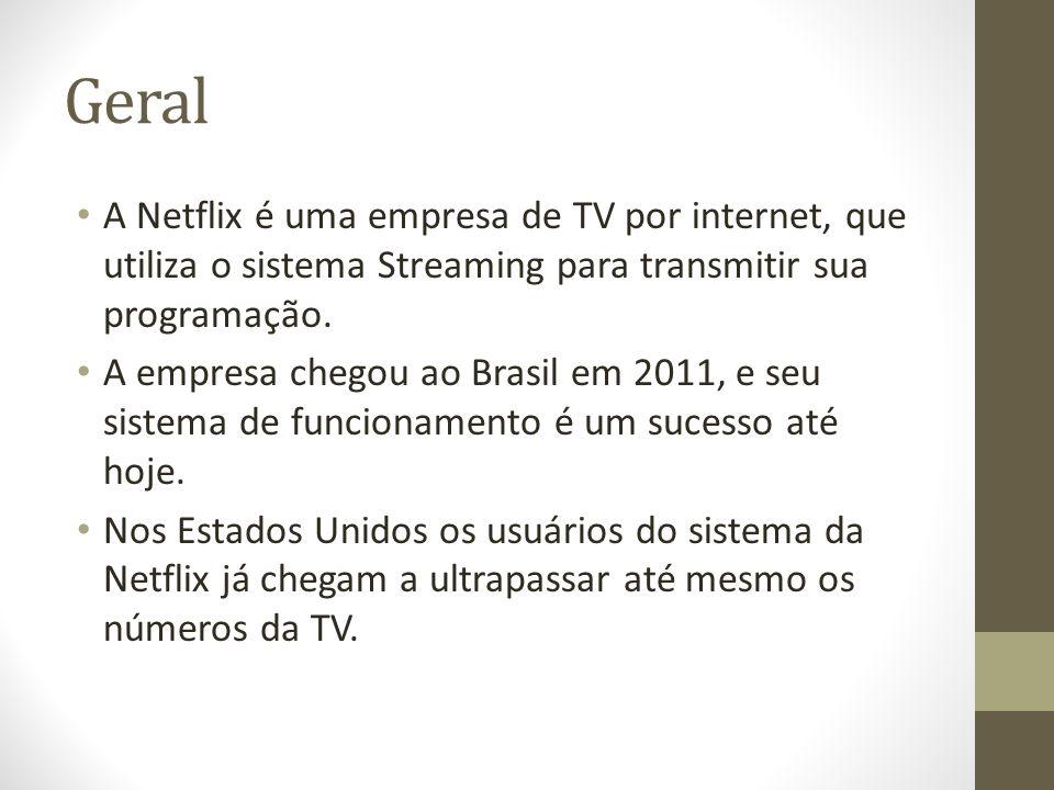 Geral A Netflix é uma empresa de TV por internet, que utiliza o sistema Streaming para transmitir sua programação. A empresa chegou ao Brasil em 2011,