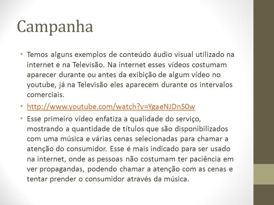 Campanha Temos alguns exemplos de conteúdo áudio visual utilizado na internet e na Televisão. Na internet esses vídeos costumam aparecer durante ou an