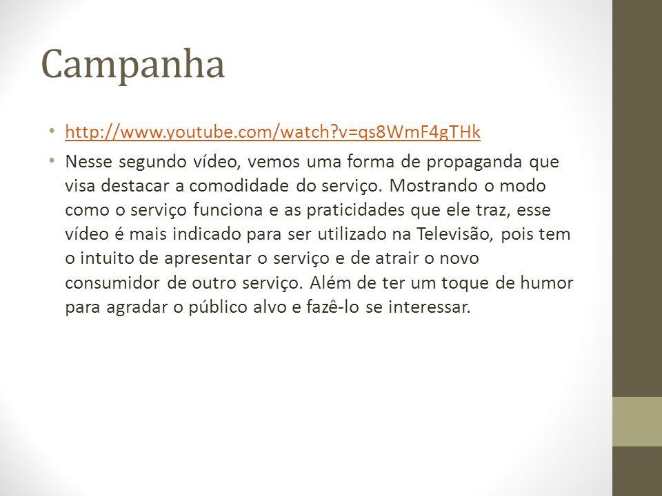 Campanha http://www.youtube.com/watch?v=qs8WmF4gTHk Nesse segundo vídeo, vemos uma forma de propaganda que visa destacar a comodidade do serviço. Most