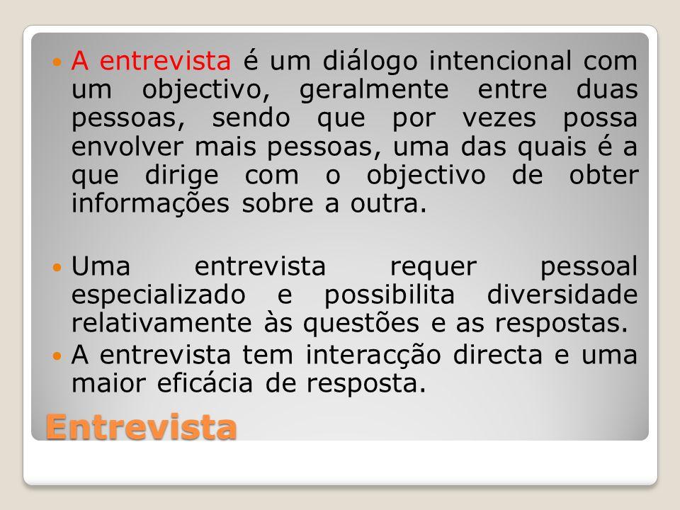 Entrevista A entrevista é um diálogo intencional com um objectivo, geralmente entre duas pessoas, sendo que por vezes possa envolver mais pessoas, uma