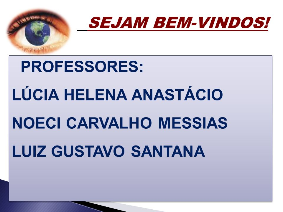 SEJAM BEM-VINDOS! PROFESSORES: LÚCIA HELENA ANASTÁCIO NOECI CARVALHO MESSIAS LUIZ GUSTAVO SANTANA PROFESSORES: LÚCIA HELENA ANASTÁCIO NOECI CARVALHO M