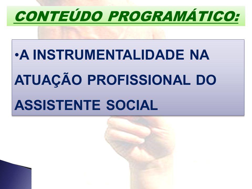 CONTEÚDO PROGRAMÁTICO: A INSTRUMENTALIDADE NA ATUAÇÃO PROFISSIONAL DO ASSISTENTE SOCIAL