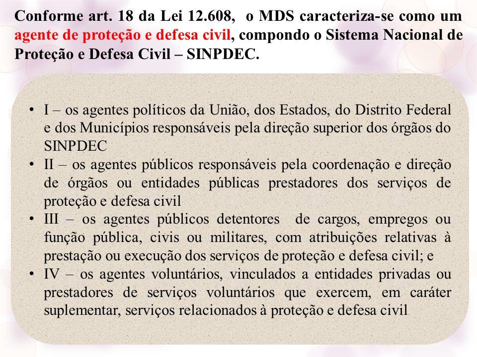 I – os agentes políticos da União, dos Estados, do Distrito Federal e dos Municípios responsáveis pela direção superior dos órgãos do SINPDEC II – os