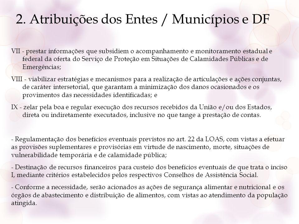 2. Atribuições dos Entes / Municípios e DF VII - prestar informações que subsidiem o acompanhamento e monitoramento estadual e federal da oferta do Se
