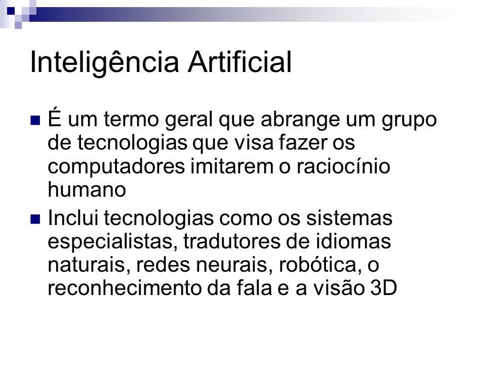 Inteligência Artificial É um termo geral que abrange um grupo de tecnologias que visa fazer os computadores imitarem o raciocínio humano Inclui tecnol