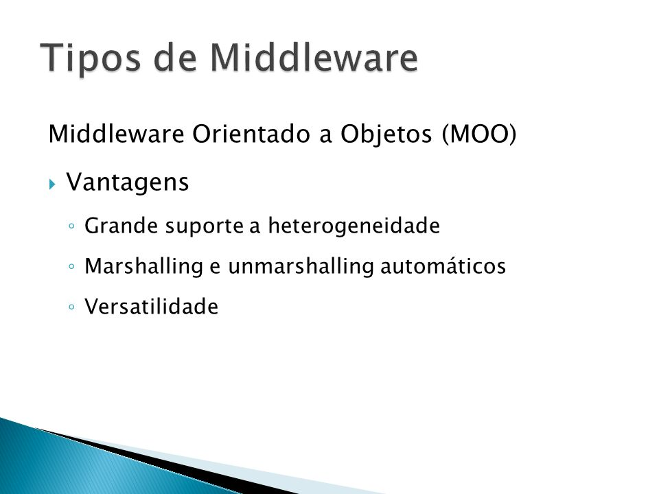 Middleware Orientado a Objetos (MOO) Vantagens Grande suporte a heterogeneidade Marshalling e unmarshalling automáticos Versatilidade