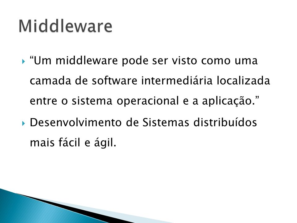 Middleware Orientado a Mensagens (MOM) Message queuing Comunicação indireta Assincrona Mensagens enviada para filas Message Passing Comunicação direta Síncrona Destaque para o modelo publish-subscribe