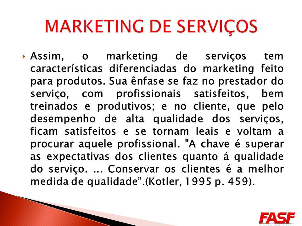 Assim, o marketing de serviços tem características diferenciadas do marketing feito para produtos.