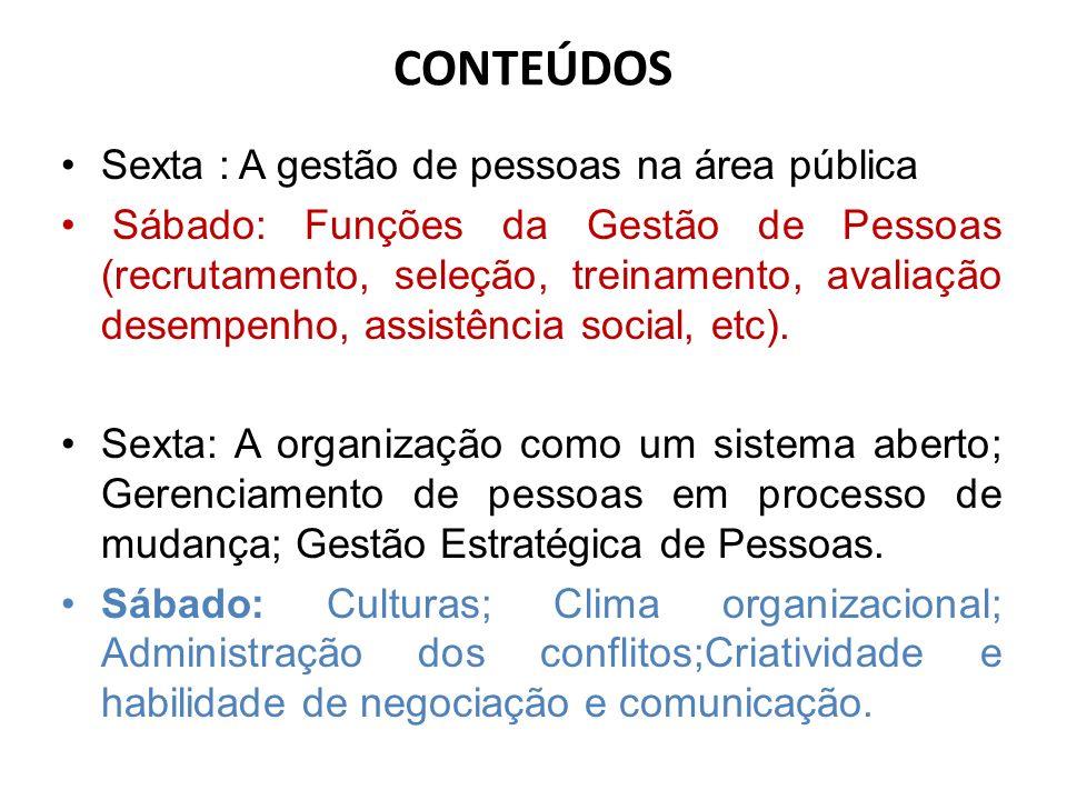 CONTEÚDOS Sexta : A gestão de pessoas na área pública Sábado: Funções da Gestão de Pessoas (recrutamento, seleção, treinamento, avaliação desempenho, assistência social, etc).
