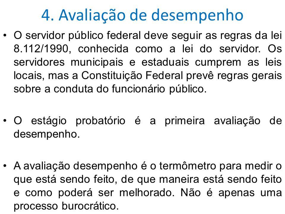 4. Avaliação de desempenho O servidor público federal deve seguir as regras da lei 8.112/1990, conhecida como a lei do servidor. Os servidores municip