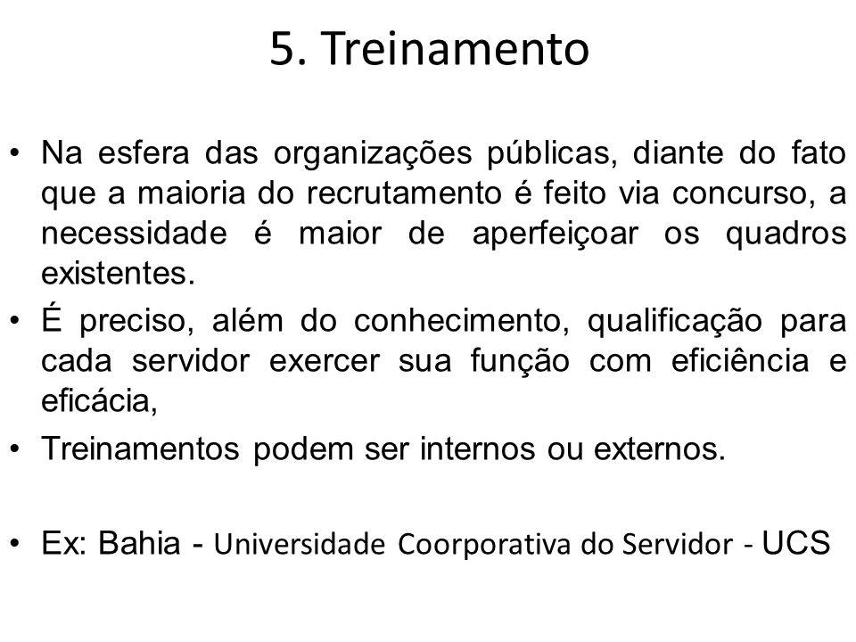 5. Treinamento Na esfera das organizações públicas, diante do fato que a maioria do recrutamento é feito via concurso, a necessidade é maior de aperfe