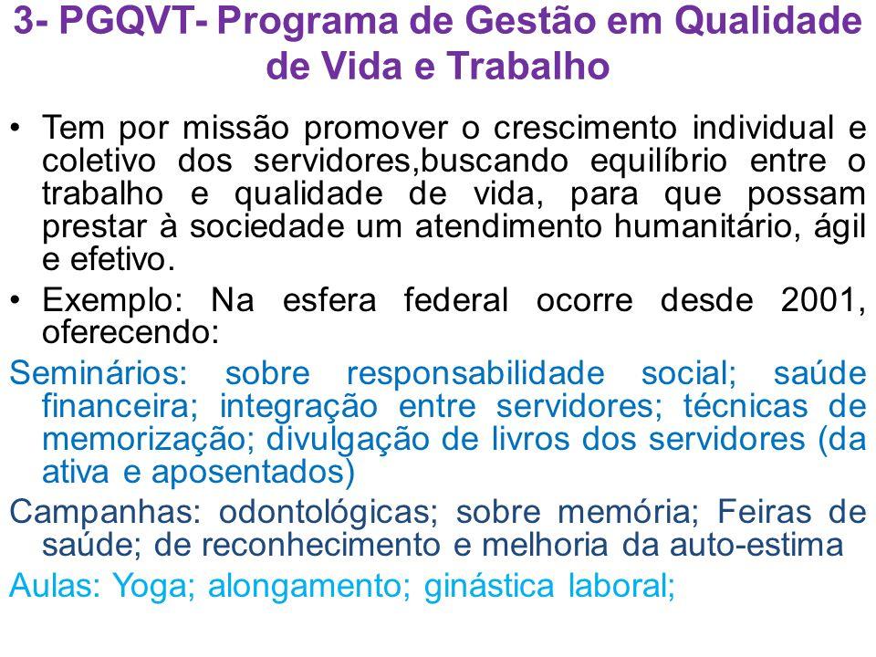 3- PGQVT- Programa de Gestão em Qualidade de Vida e Trabalho Tem por missão promover o crescimento individual e coletivo dos servidores,buscando equilíbrio entre o trabalho e qualidade de vida, para que possam prestar à sociedade um atendimento humanitário, ágil e efetivo.