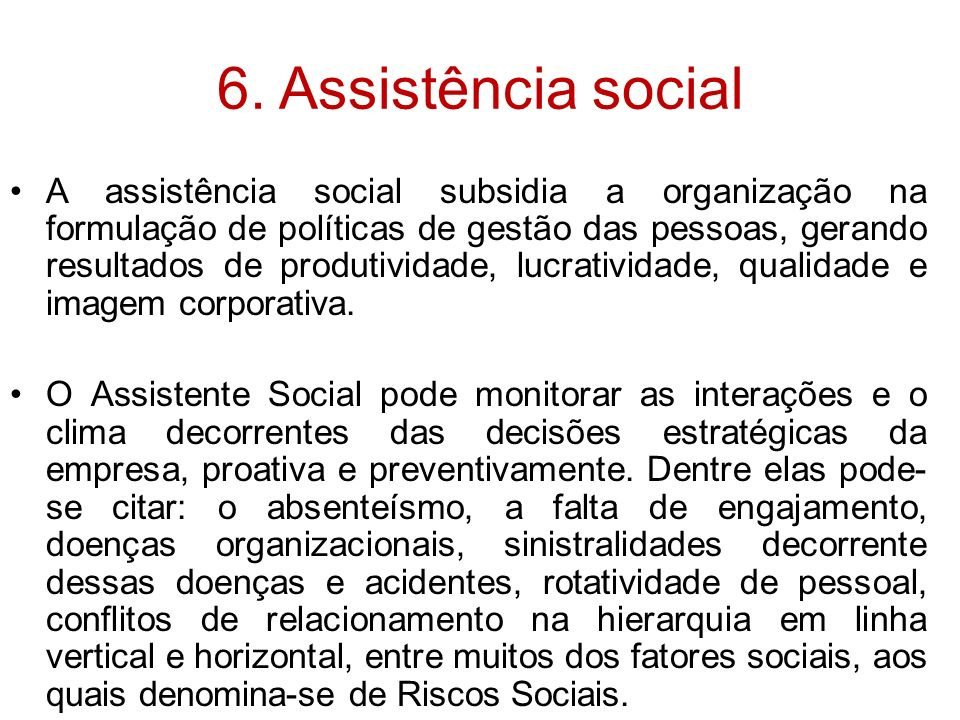 6. Assistência social A assistência social subsidia a organização na formulação de políticas de gestão das pessoas, gerando resultados de produtividad