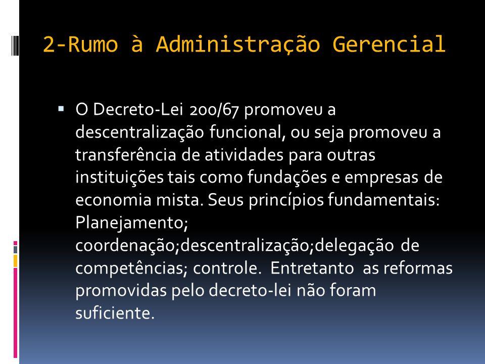 2-Rumo à Administração Gerencial Diante das inadequações do modelo burocrático, aconteceram diversas tentativas de modernização da Administração Pública.