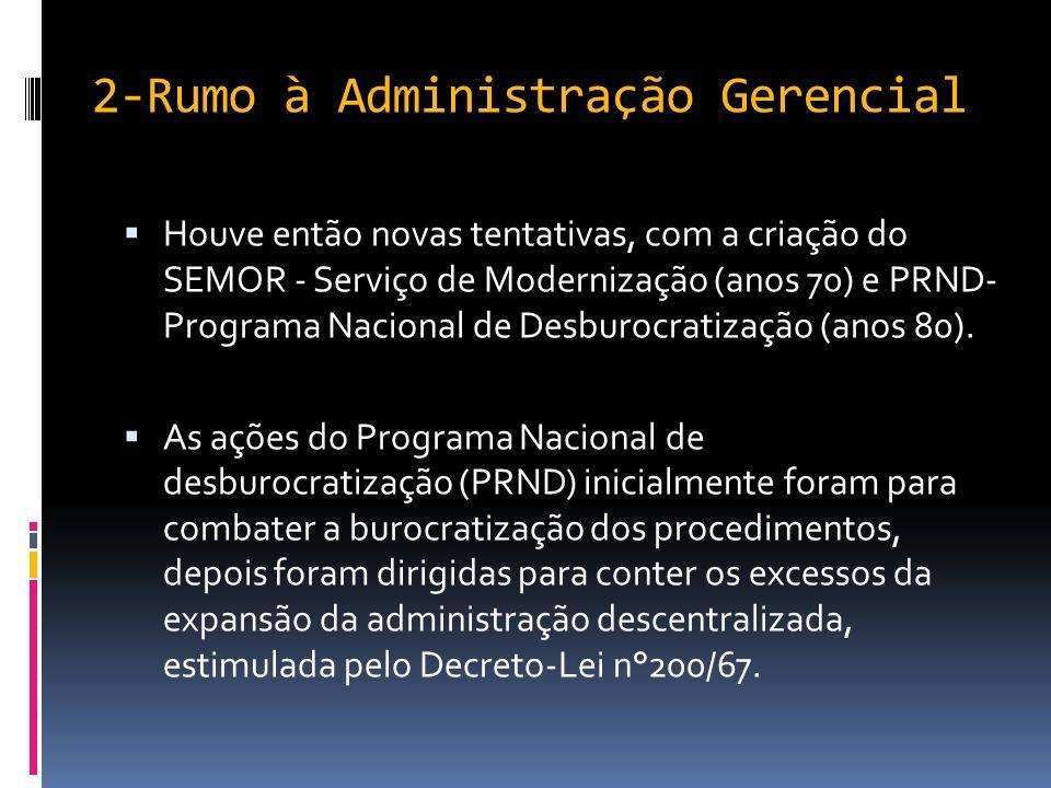 2-Rumo à Administração Gerencial O Decreto-Lei 200/67 promoveu a descentralização funcional, ou seja promoveu a transferência de atividades para outras instituições tais como fundações e empresas de economia mista.