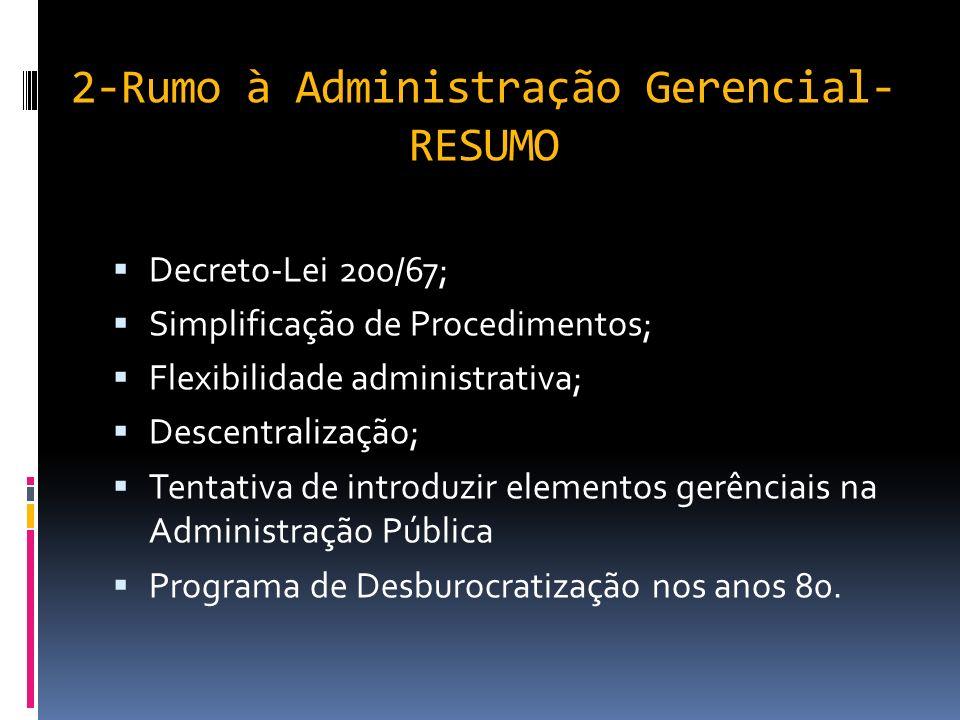 2-Rumo à Administração Gerencial Houve então novas tentativas, com a criação do SEMOR - Serviço de Modernização (anos 70) e PRND- Programa Nacional de Desburocratização (anos 80).