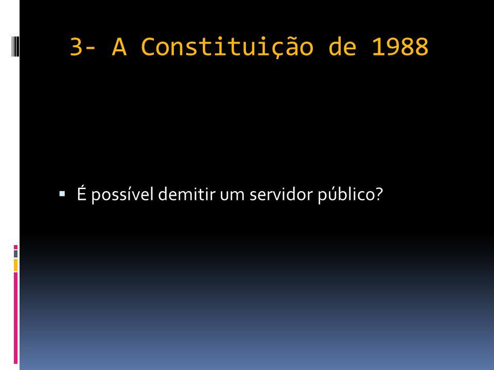3- A Constituição de 1988 A CF/88 teve várias emendas, entre elas vamos destacar Emenda Constitucional 19/98 que trata da Quebra de Estabilidade do funcionalismo público.