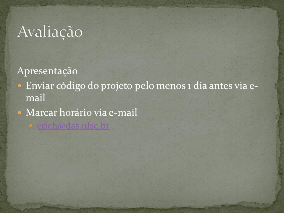 Apresentação Enviar código do projeto pelo menos 1 dia antes via e- mail Marcar horário via e-mail erich@das.ufsc.br