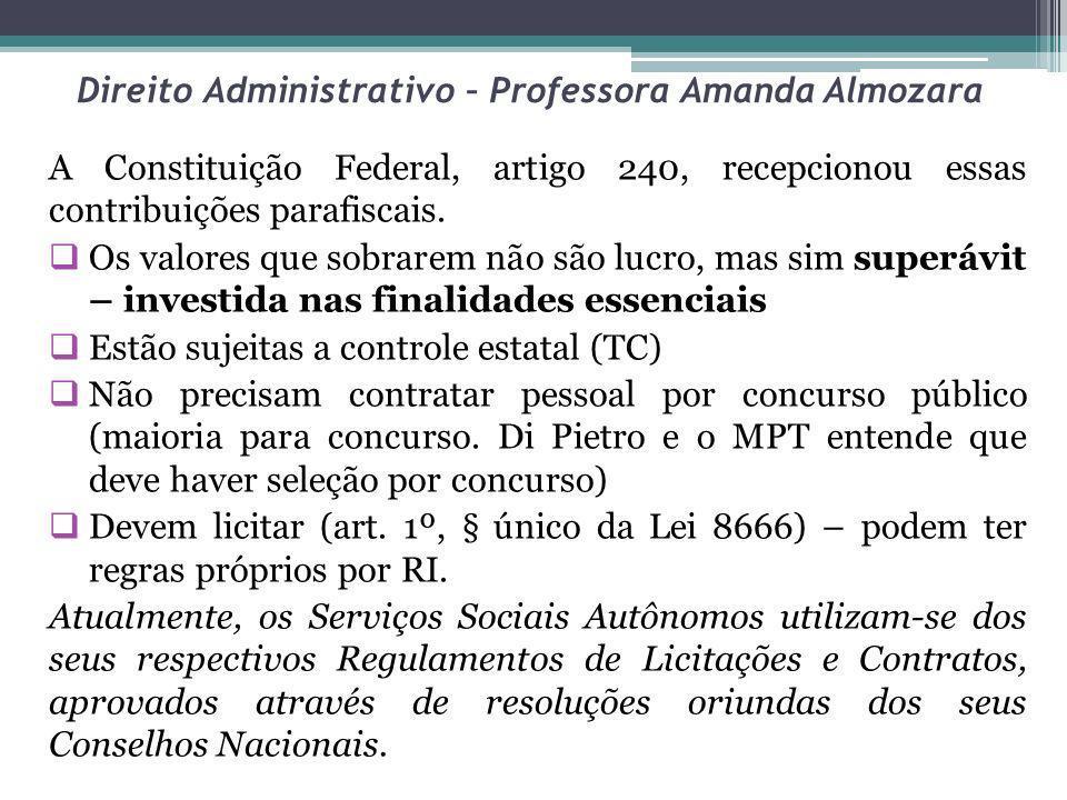Direito Administrativo – Professora Amanda Almozara A Constituição Federal, artigo 240, recepcionou essas contribuições parafiscais. Os valores que so