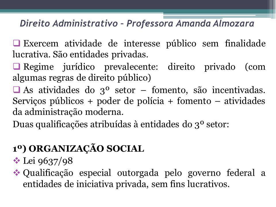 Direito Administrativo – Professora Amanda Almozara Exercem atividade de interesse público sem finalidade lucrativa. São entidades privadas. Regime ju