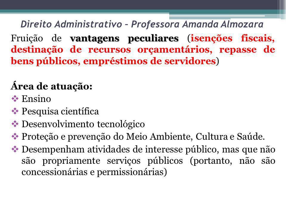 Direito Administrativo – Professora Amanda Almozara vantagens peculiares Fruição de vantagens peculiares (isenções fiscais, destinação de recursos orç