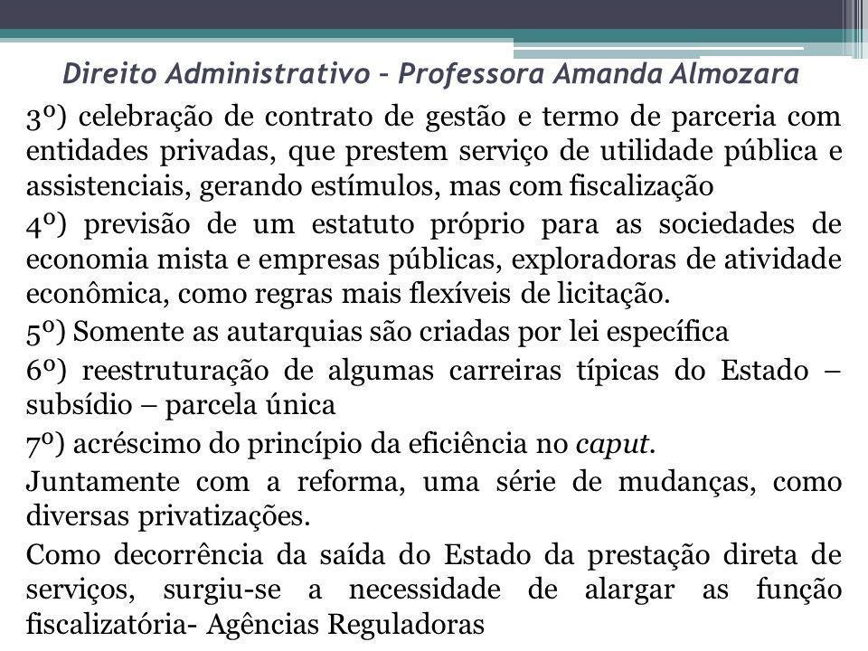 Direito Administrativo – Professora Amanda Almozara 3º) celebração de contrato de gestão e termo de parceria com entidades privadas, que prestem servi