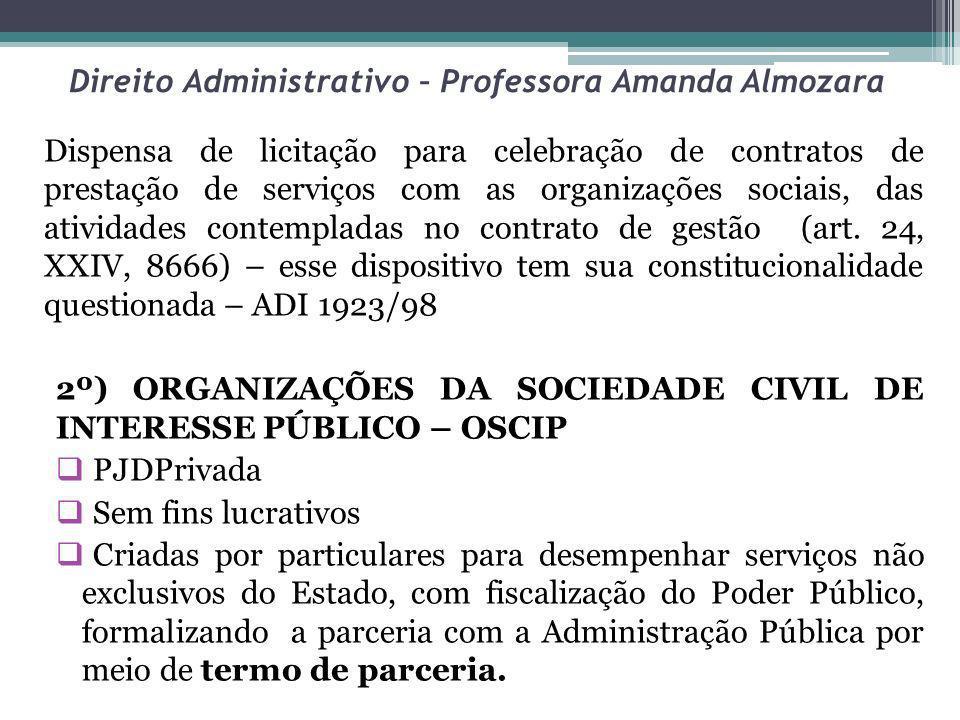 Direito Administrativo – Professora Amanda Almozara Dispensa de licitação para celebração de contratos de prestação de serviços com as organizações so