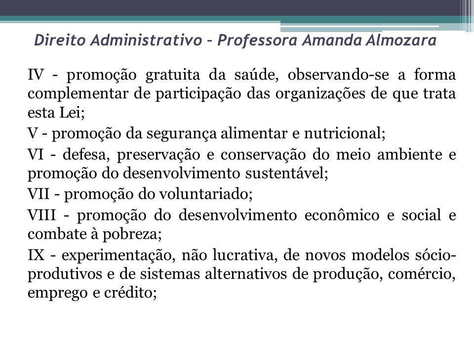 Direito Administrativo – Professora Amanda Almozara IV - promoção gratuita da saúde, observando-se a forma complementar de participação das organizaçõ