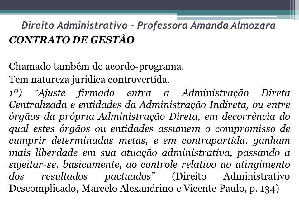 Direito Administrativo – Professora Amanda Almozara 2º) Ajuste firmado entre a Administração Direta Centralizada e organizações sociais, não integrantes da Administração Pública, mas que, entretanto, administram recursos ou bens públicos.