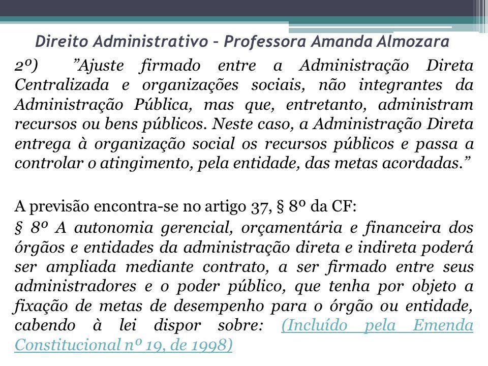 Direito Administrativo – Professora Amanda Almozara I - o prazo de duração do contrato; II - os controles e critérios de avaliação de desempenho, direitos, obrigações e responsabilidade dos dirigentes; III - a remuneração do pessoal.