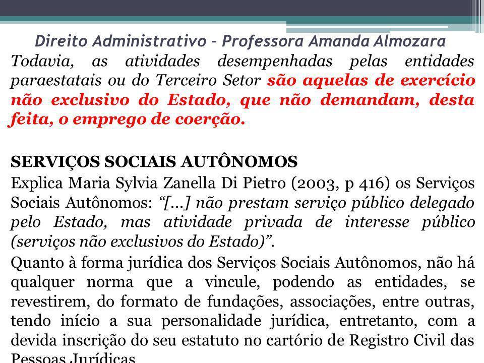 Direito Administrativo – Professora Amanda Almozara PJDPRivado Criadas mediante autorização legislativa Desempenham ações voltadas, precipuamente, à assistência social e à formação profissional, dentro do setor econômico ao qual se vinculam.